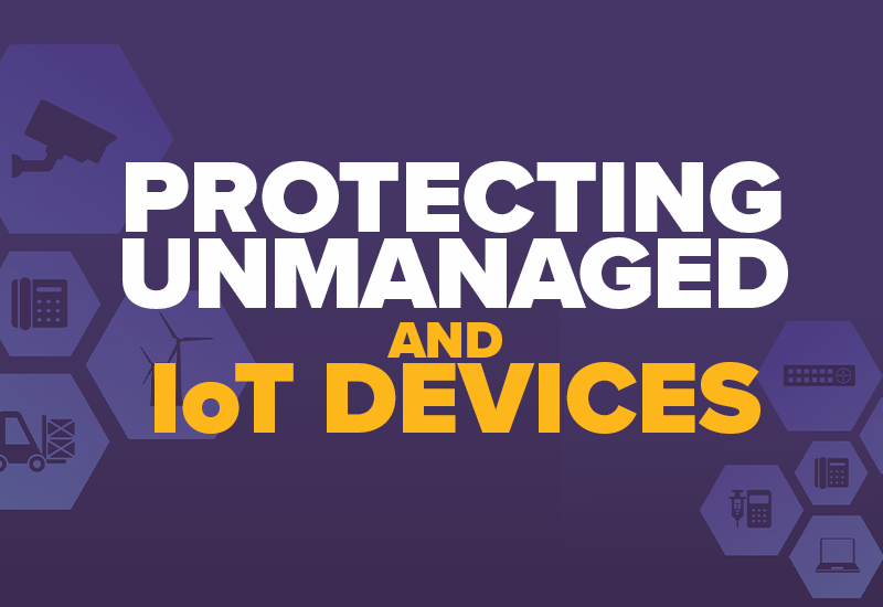 Protecting Unmanaged and IoT Devices