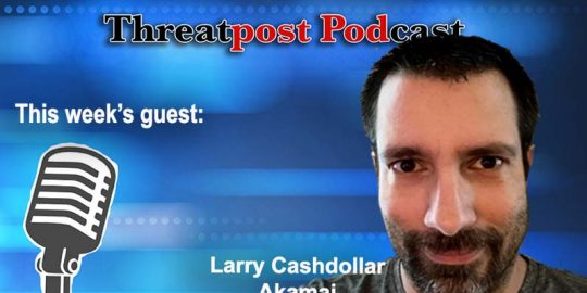 vulnerability security Threatpost podcast Larry cashdollar