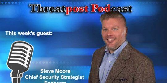 Threatpost podcast Steve moore